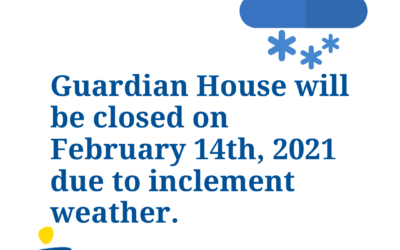 Guardian House will be closed February 14, 2021 due to inclement weather.